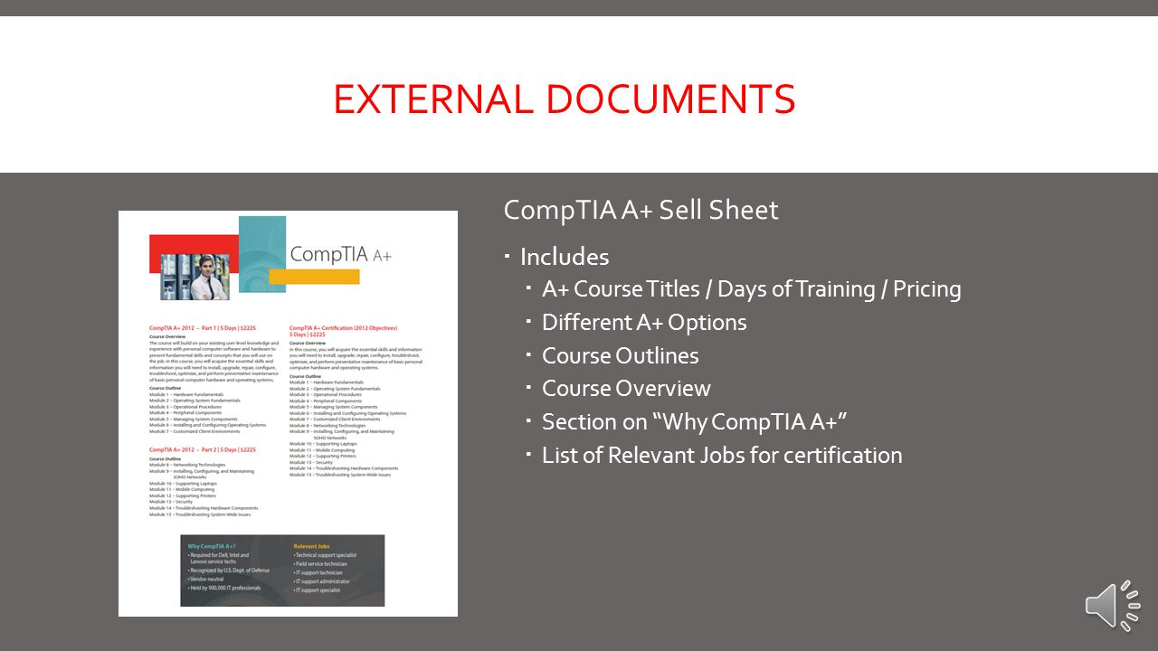 CompTIA A+ Benefit Sheet  Official sheet from CompTIA targeted towards corporate decision makers  This sheet answers the question Why should I invest in my people to get them A+ certified?  Includes:  How including A+ certification as a requirement for a job gets you better candidates  A note on how A+ certified employees are more productive  A note on how certified professionals are more loyal  A note how certified professionals have better communication and PM skills EXTERNAL DOCUMENTS