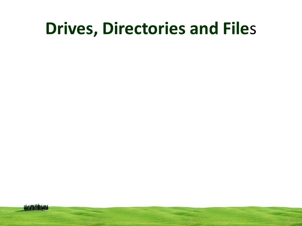 Drives, Directories and Files