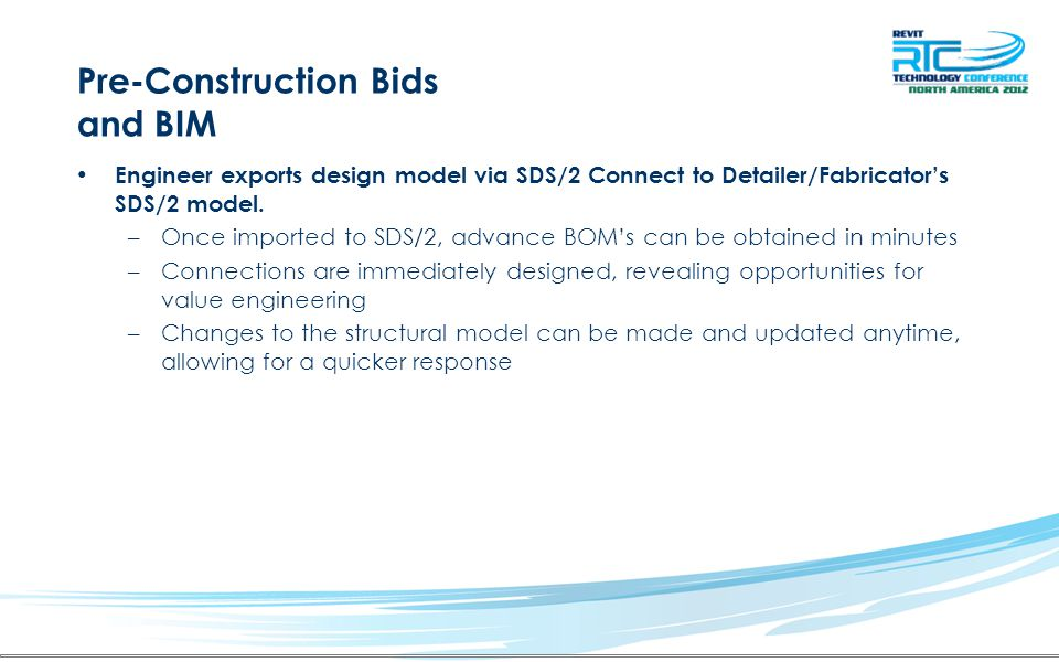 Pre-Construction Bids and BIM Engineer exports design model via SDS/2 Connect to Detailer/Fabricator's SDS/2 model. –Once imported to SDS/2, advance B