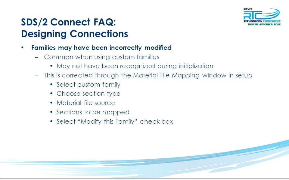 SDS/2 Connect FAQ: Designing Connections Families may have been incorrectly modified –Common when using custom families May not have been recognized d