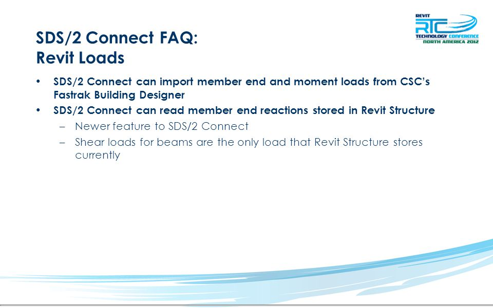 SDS/2 Connect FAQ: Revit Loads SDS/2 Connect can import member end and moment loads from CSC's Fastrak Building Designer SDS/2 Connect can read member