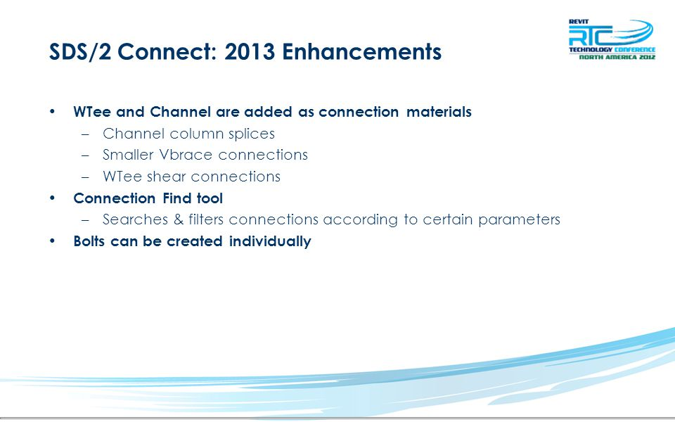 SDS/2 Connect: 2013 Enhancements WTee and Channel are added as connection materials –Channel column splices –Smaller Vbrace connections –WTee shear co