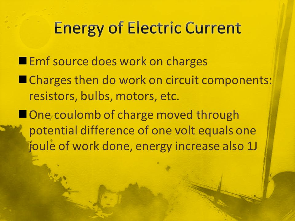 Emf source does work on charges Charges then do work on circuit components: resistors, bulbs, motors, etc. One coulomb of charge moved through potenti