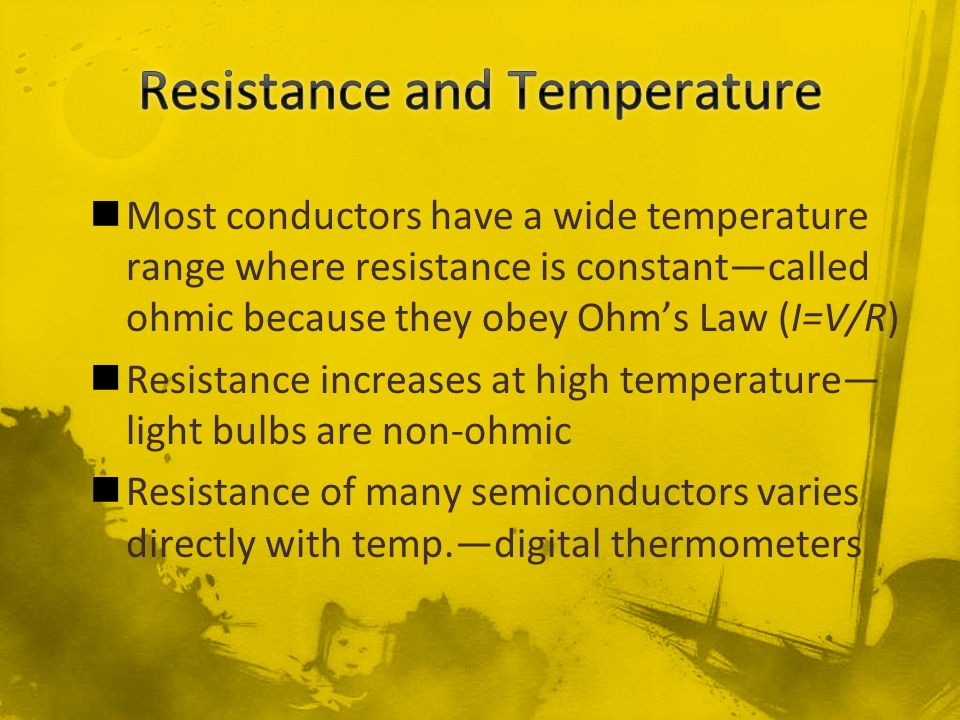 Most conductors have a wide temperature range where resistance is constant—called ohmic because they obey Ohm's Law (I=V/R) Resistance increases at hi