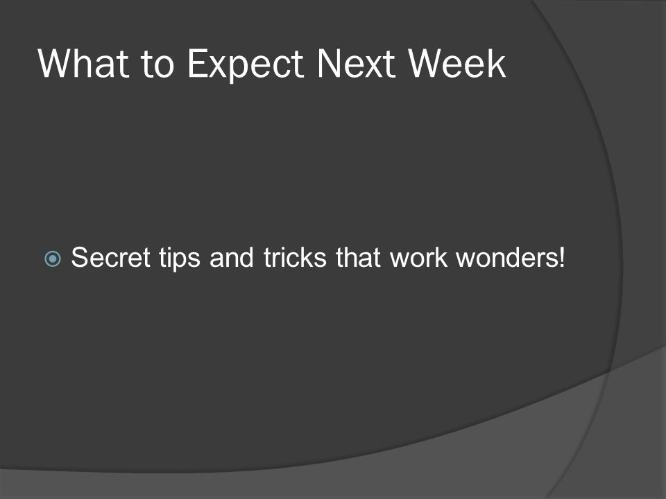 What to Expect Next Week  Secret tips and tricks that work wonders!