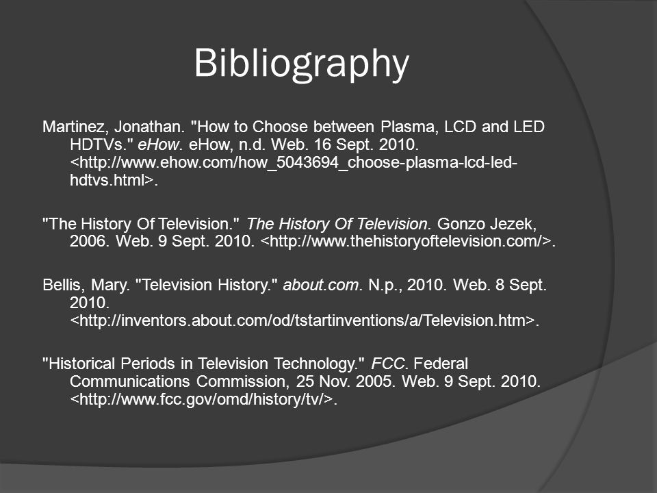Bibliography Martinez, Jonathan. How to Choose between Plasma, LCD and LED HDTVs. eHow.