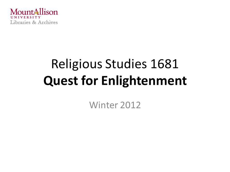 Religious Studies 1681 Quest for Enlightenment Winter 2012