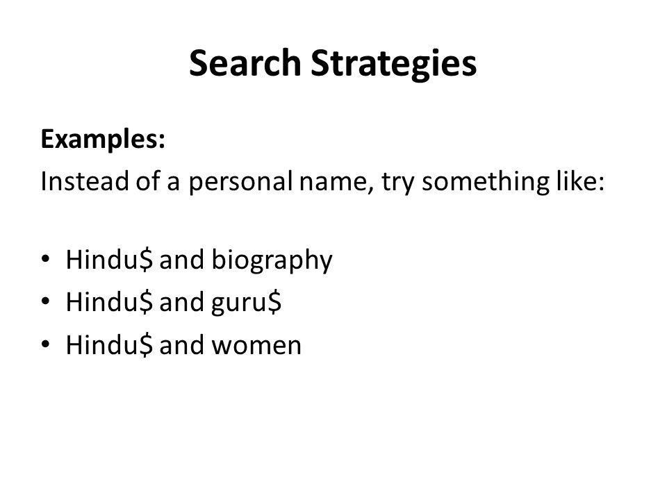 Search Strategies Examples: Instead of a personal name, try something like: Hindu$ and biography Hindu$ and guru$ Hindu$ and women