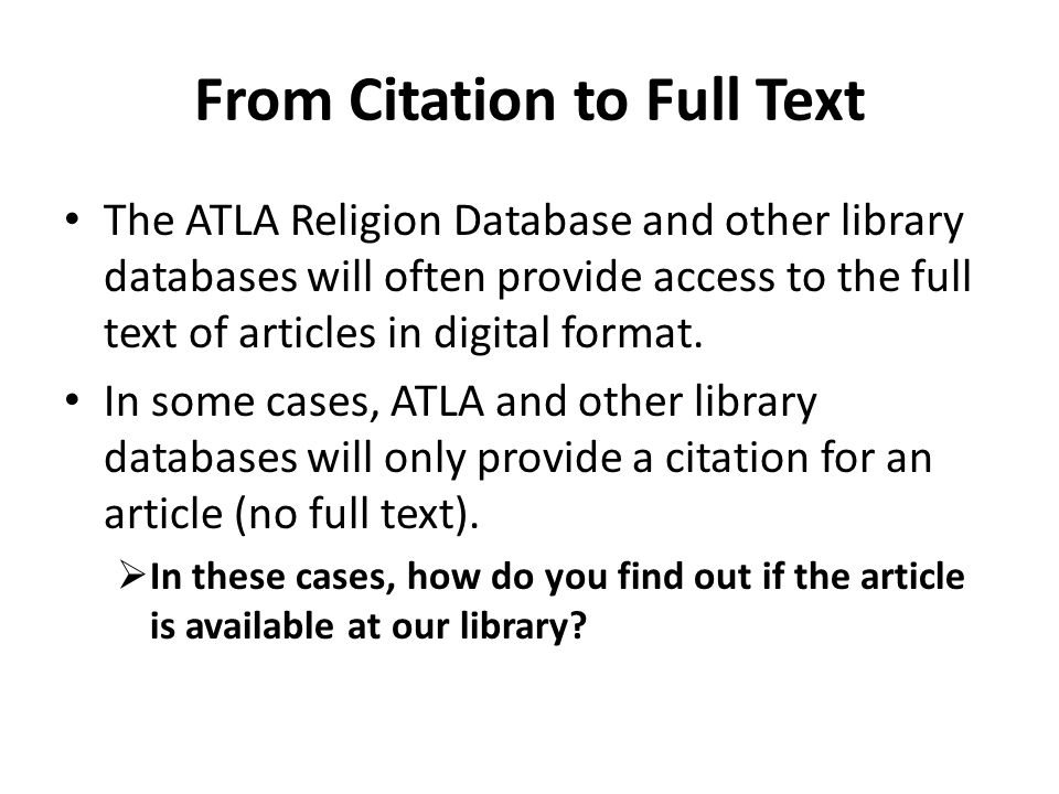 From Citation to Full Text The ATLA Religion Database and other library databases will often provide access to the full text of articles in digital format.