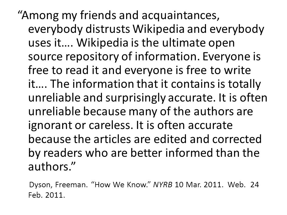 Among my friends and acquaintances, everybody distrusts Wikipedia and everybody uses it….