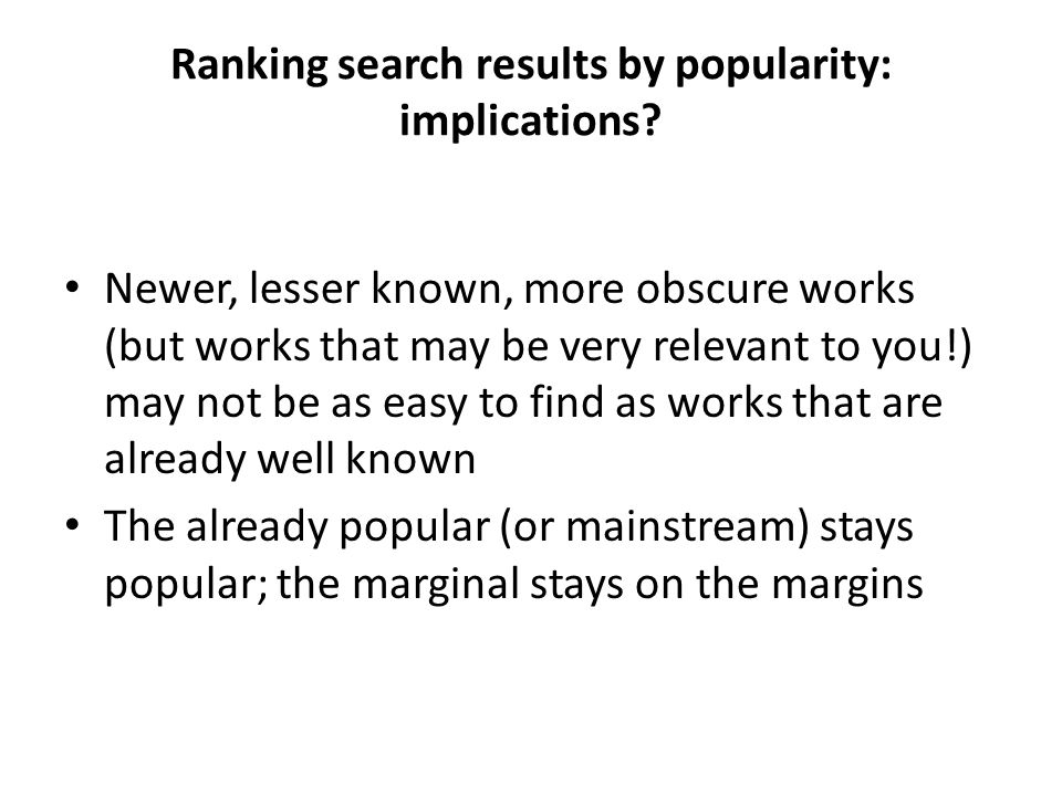 Ranking search results by popularity: implications.