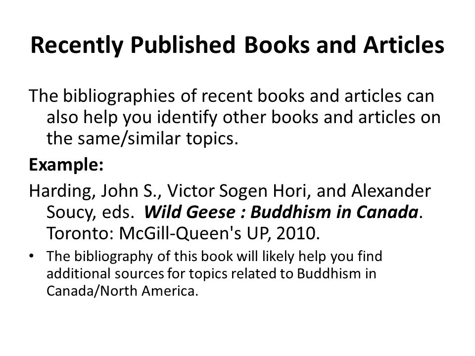 Recently Published Books and Articles The bibliographies of recent books and articles can also help you identify other books and articles on the same/similar topics.