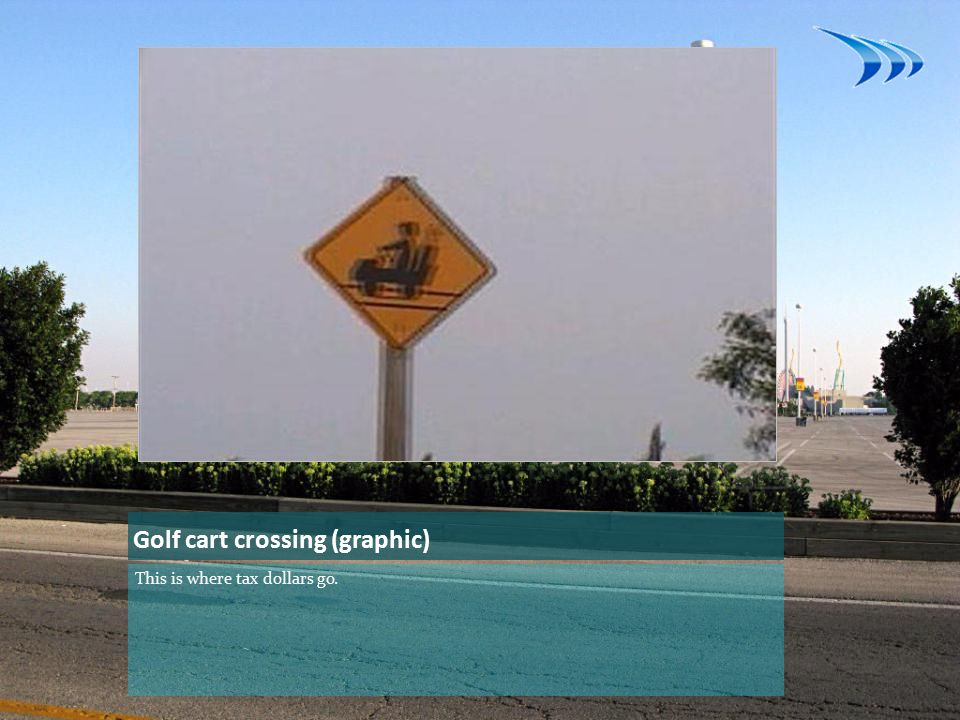 Golf cart crossing (graphic) This is where tax dollars go.