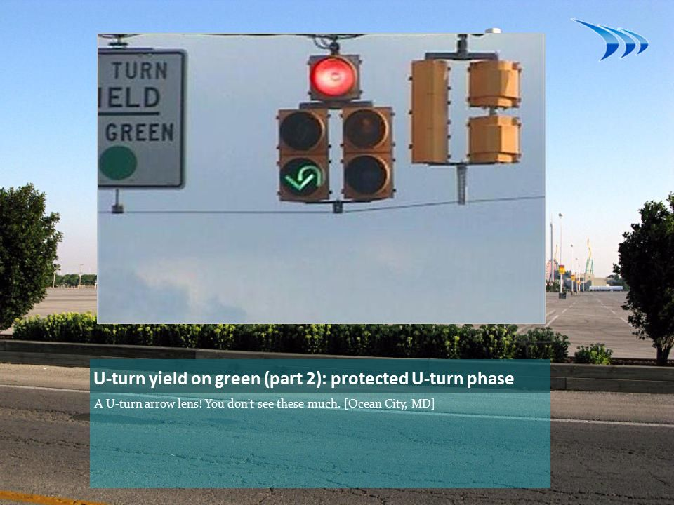 U-turn yield on green (part 2): protected U-turn phase A U-turn arrow lens.