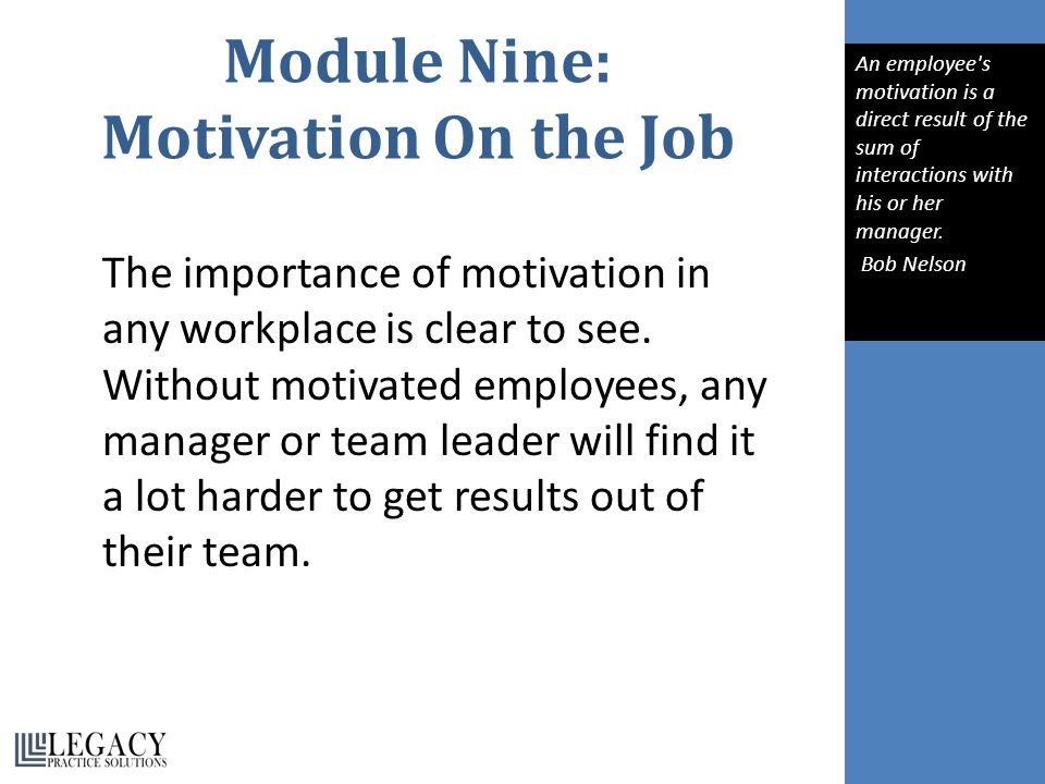 Module Nine: Motivation On the Job The importance of motivation in any workplace is clear to see.