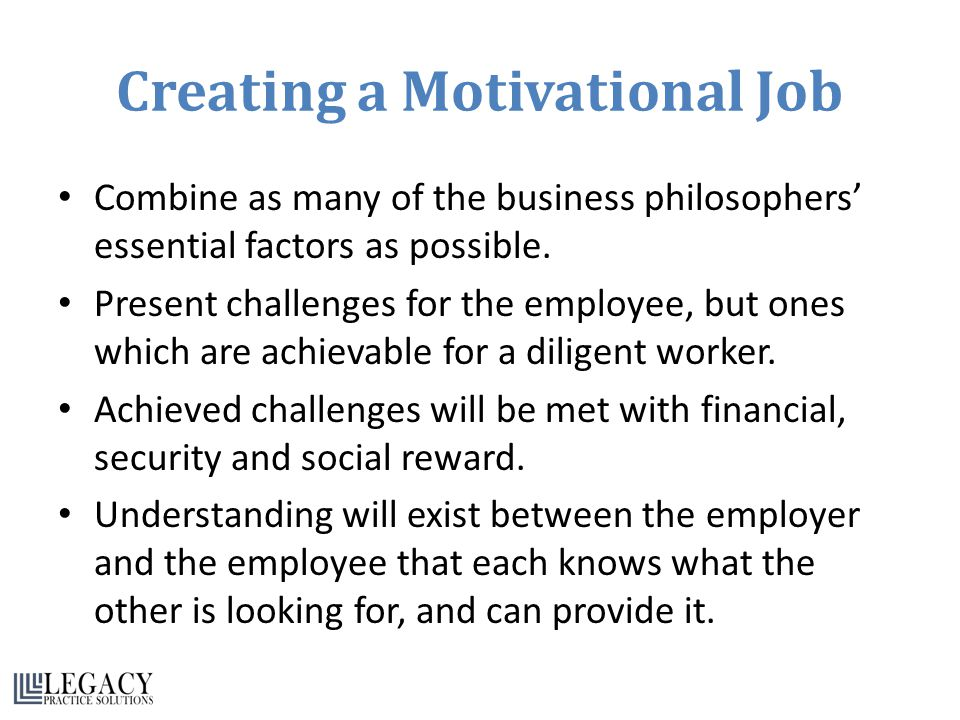 Creating a Motivational Job Combine as many of the business philosophers' essential factors as possible.