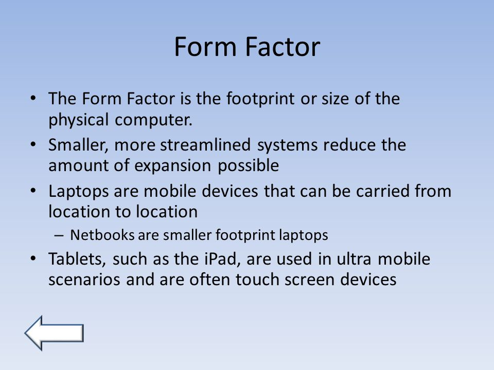 Form Factor The Form Factor is the footprint or size of the physical computer.