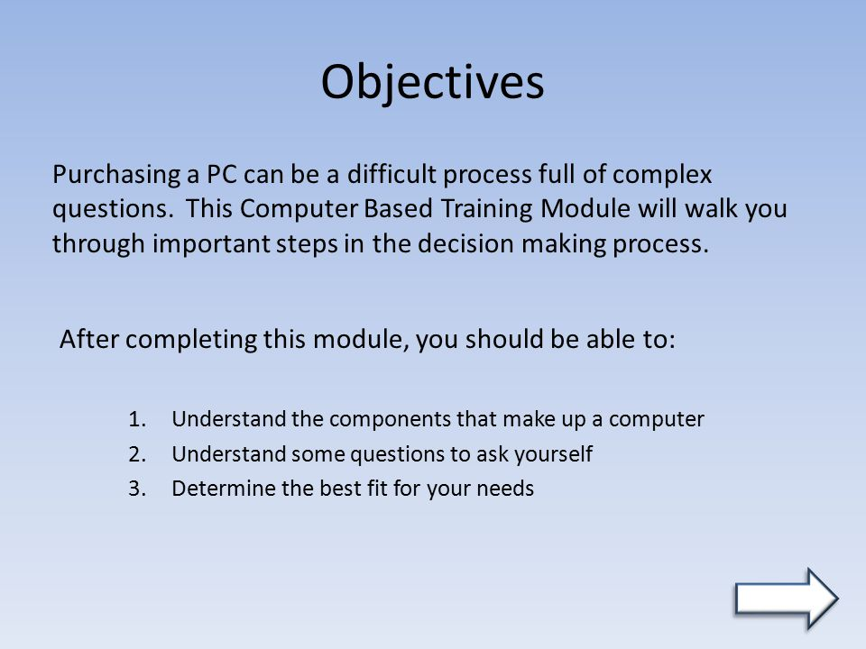 Objectives Purchasing a PC can be a difficult process full of complex questions.