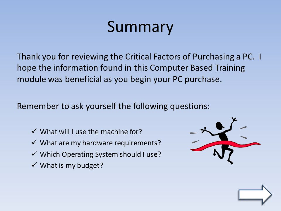 Summary Thank you for reviewing the Critical Factors of Purchasing a PC.