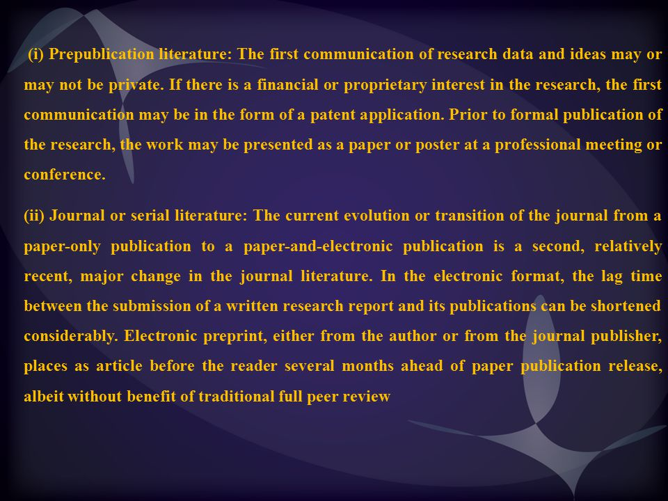 (i) Prepublication literature: The first communication of research data and ideas may or may not be private. If there is a financial or proprietary in