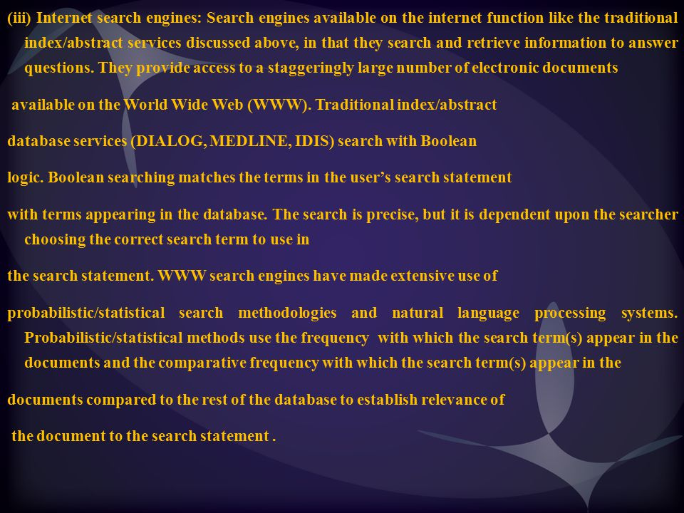 (iii) Internet search engines: Search engines available on the internet function like the traditional index/abstract services discussed above, in that