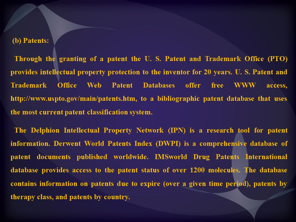 (b) Patents: Through the granting of a patent the U. S. Patent and Trademark Office (PTO) provides intellectual property protection to the inventor fo