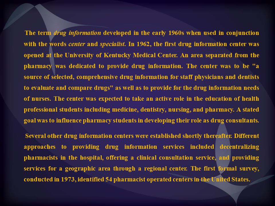 The term drug information developed in the early 1960s when used in conjunction with the words center and specialist. In 1962, the first drug informat