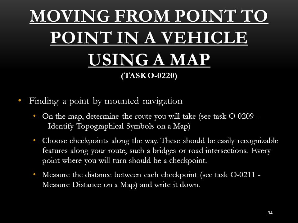 MOVING FROM POINT TO POINT IN A VEHICLE USING A MAP (TASK O-0220) Finding a point by mounted navigation Finding a point by mounted navigation On the m
