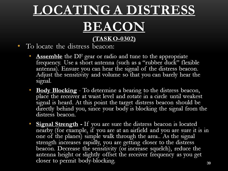 LOCATING A DISTRESS BEACON (TASK O-0302) 39 To locate the distress beacon: To locate the distress beacon: Assemble the DF gear or radio and tune to th