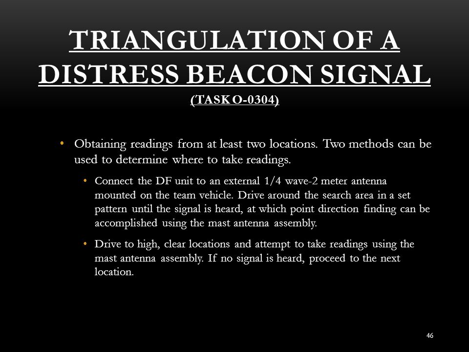 TRIANGULATION OF A DISTRESS BEACON SIGNAL (TASK O-0304) 46 Obtaining readings from at least two locations. Two methods can be used to determine where