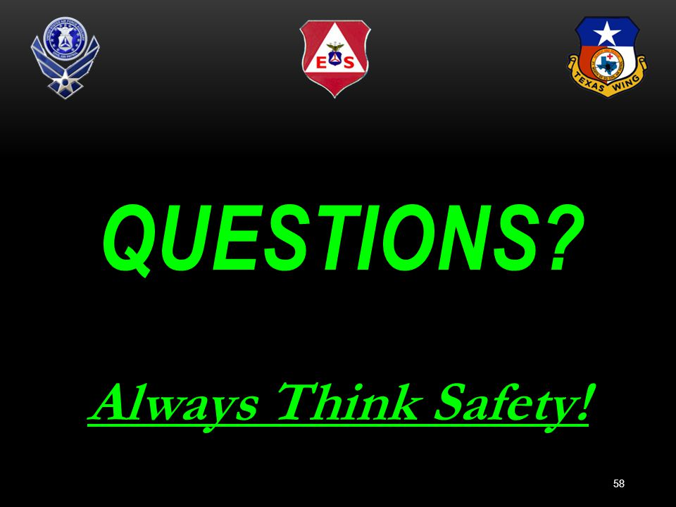 QUESTIONS? 58 Always Think Safety!
