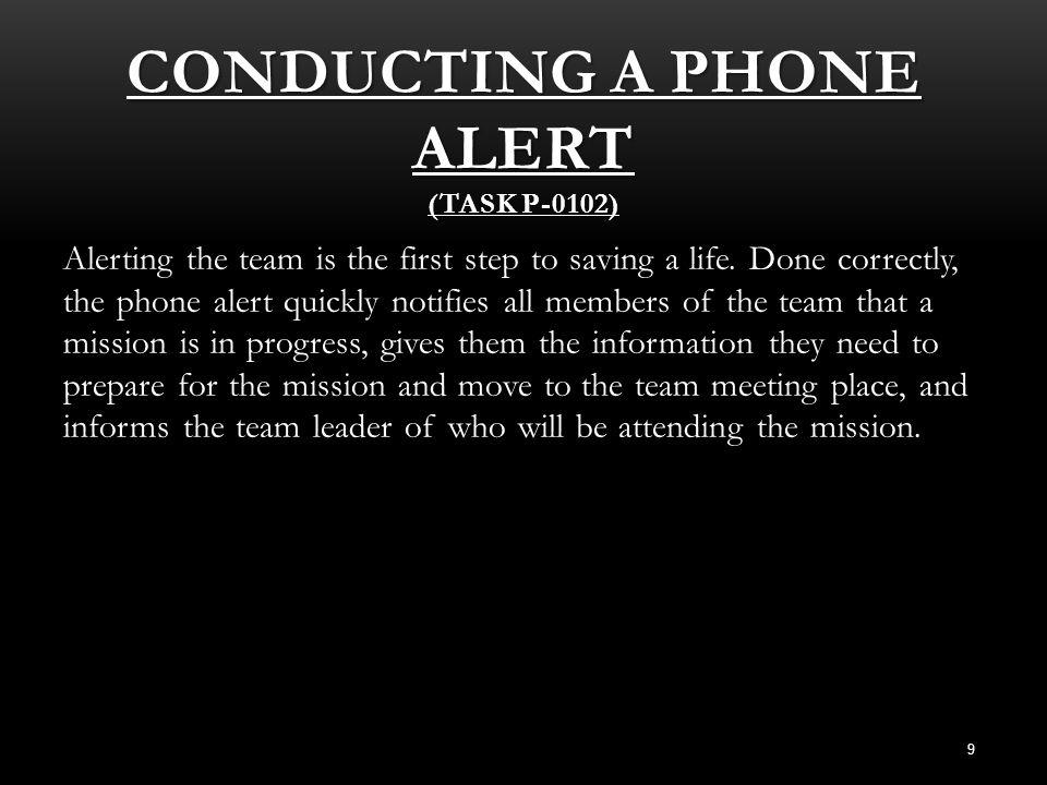 CONDUCTING A PHONE ALERT (TASK P-0102) Alerting the team is the first step to saving a life. Done correctly, the phone alert quickly notifies all memb