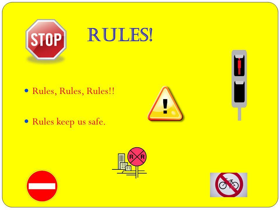 Rules, Rules, Rules!! Rules keep us safe. RULES!