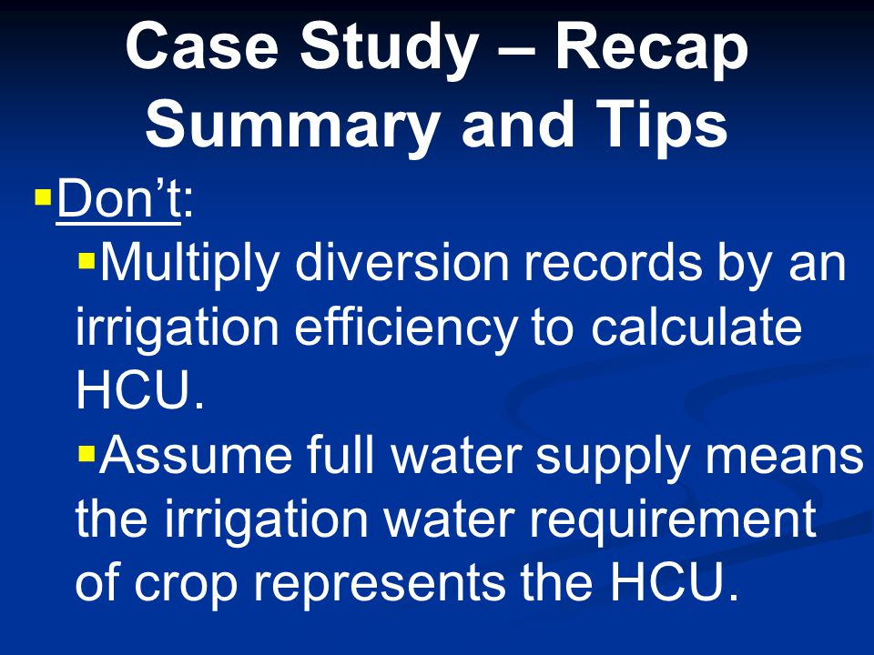 Case Study – Recap Summary and Tips  Don't:  Fill missing data in diversion records with average values.