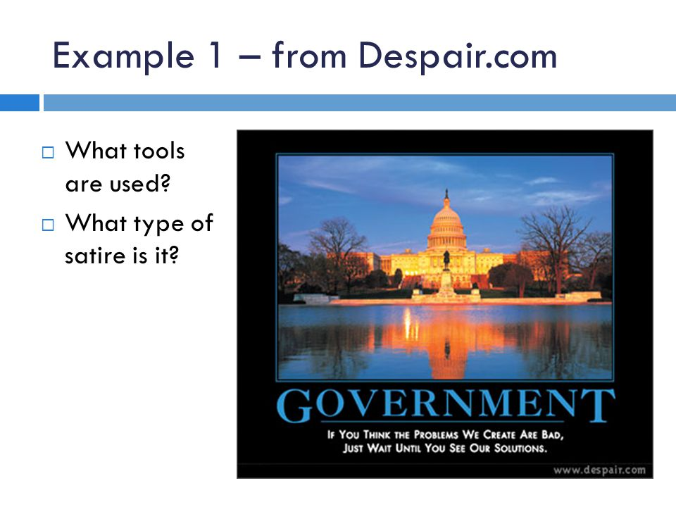 Example 1 – from Despair.com  What tools are used?  What type of satire is it?