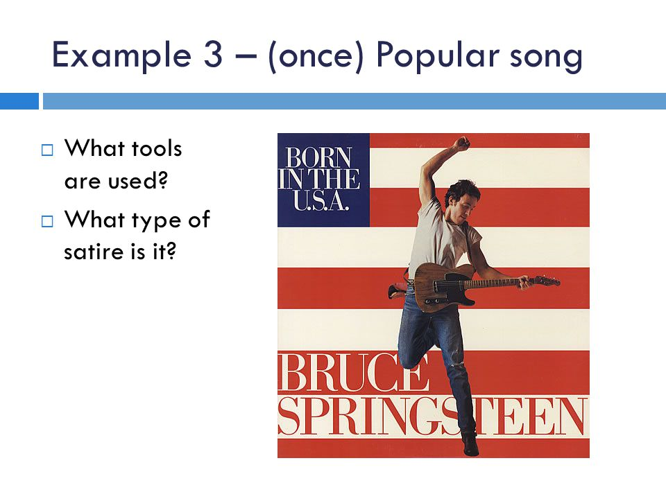 Example 3 – (once) Popular song  What tools are used  What type of satire is it