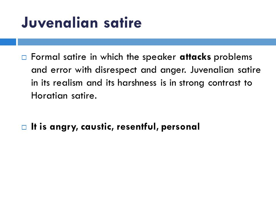 Juvenalian satire  Formal satire in which the speaker attacks problems and error with disrespect and anger. Juvenalian satire in its realism and its