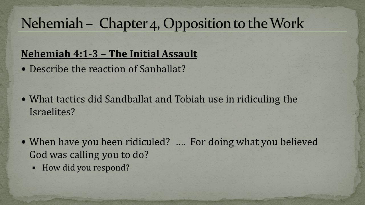 Nehemiah 4:1-3 – The Initial Assault Describe the reaction of Sanballat.