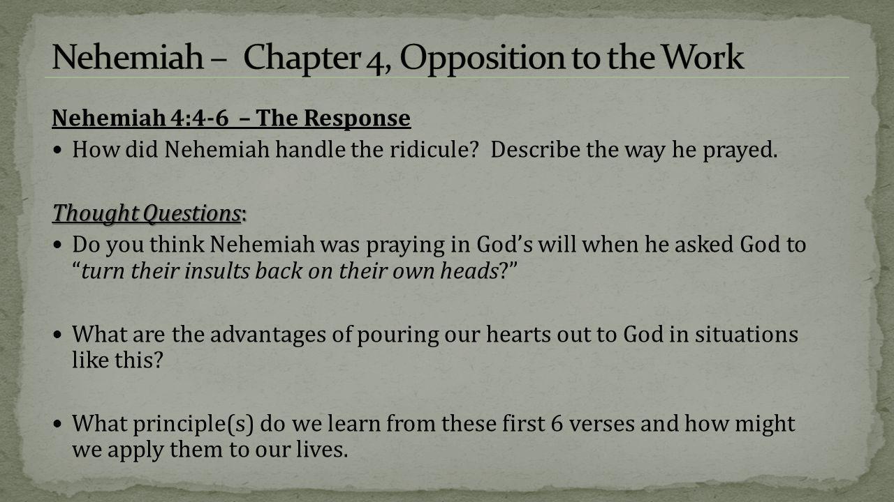 Nehemiah 4:4-6 – The Response How did Nehemiah handle the ridicule.