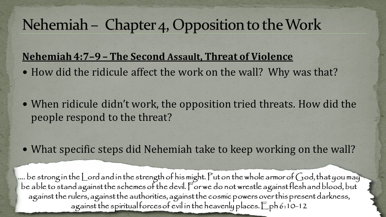 Nehemiah 4:7–9 – The Second Assault, Threat of Violence How did the ridicule affect the work on the wall? Why was that? When ridicule didn't work, the