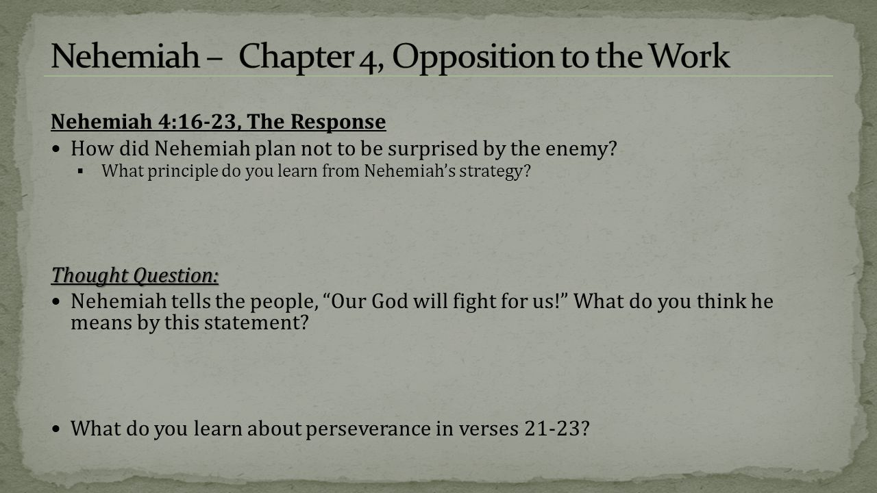 Nehemiah 4:16-23, The Response How did Nehemiah plan not to be surprised by the enemy.
