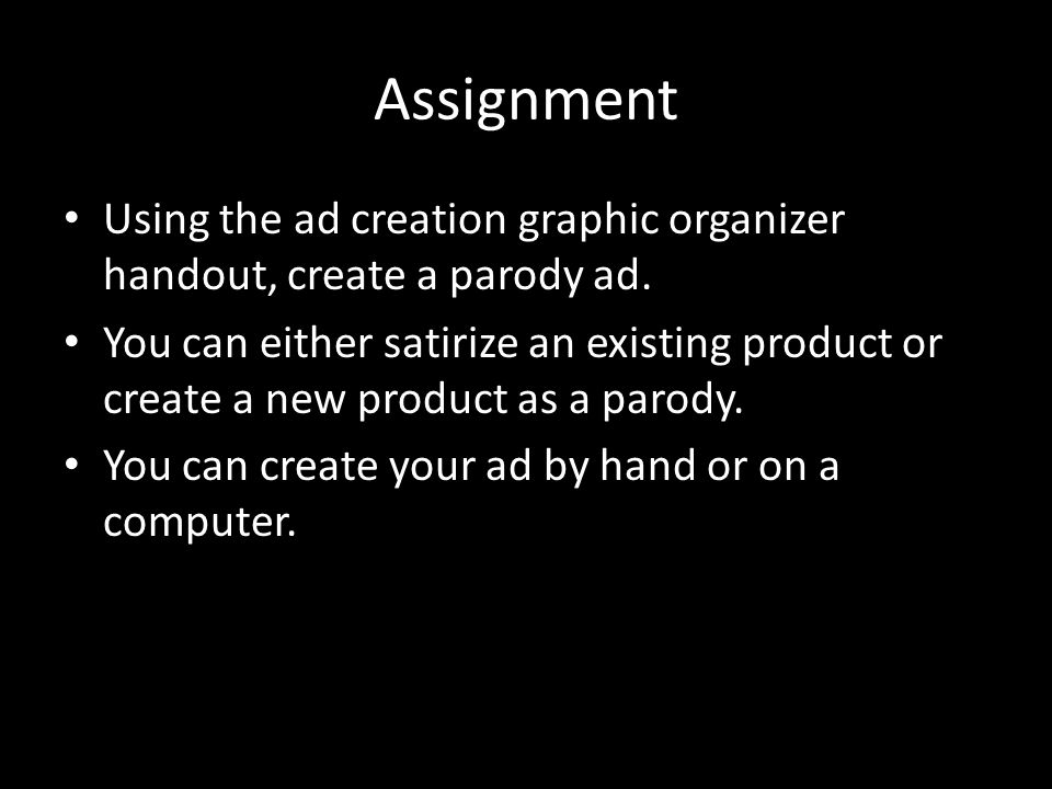 Assignment Using the ad creation graphic organizer handout, create a parody ad.
