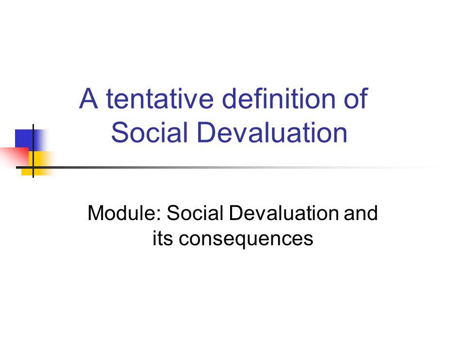 A tentative definition of Social Devaluation Module: Social Devaluation and its consequences