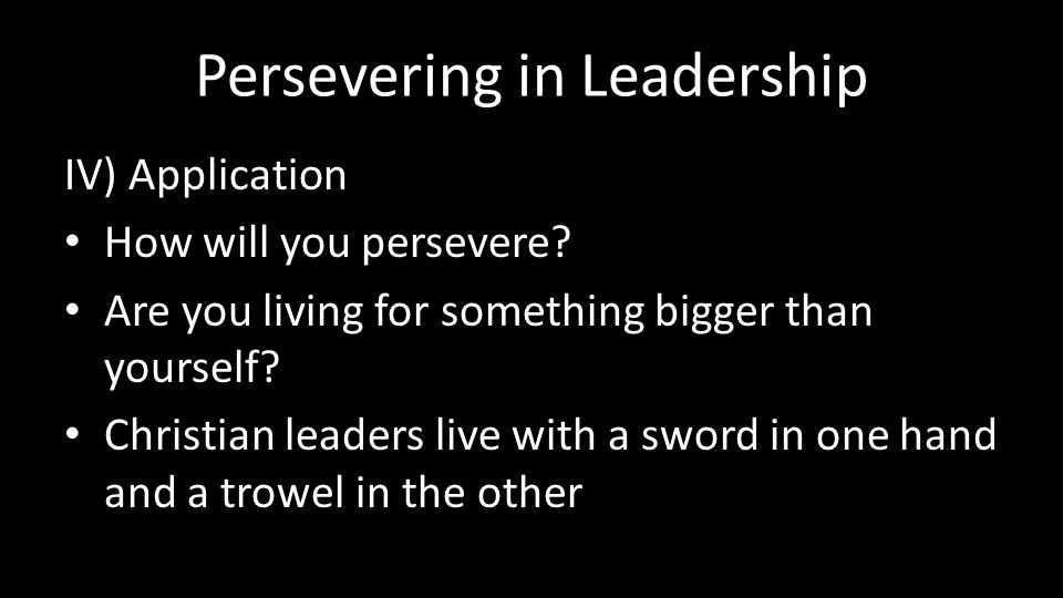 Persevering in Leadership IV) Application How will you persevere.