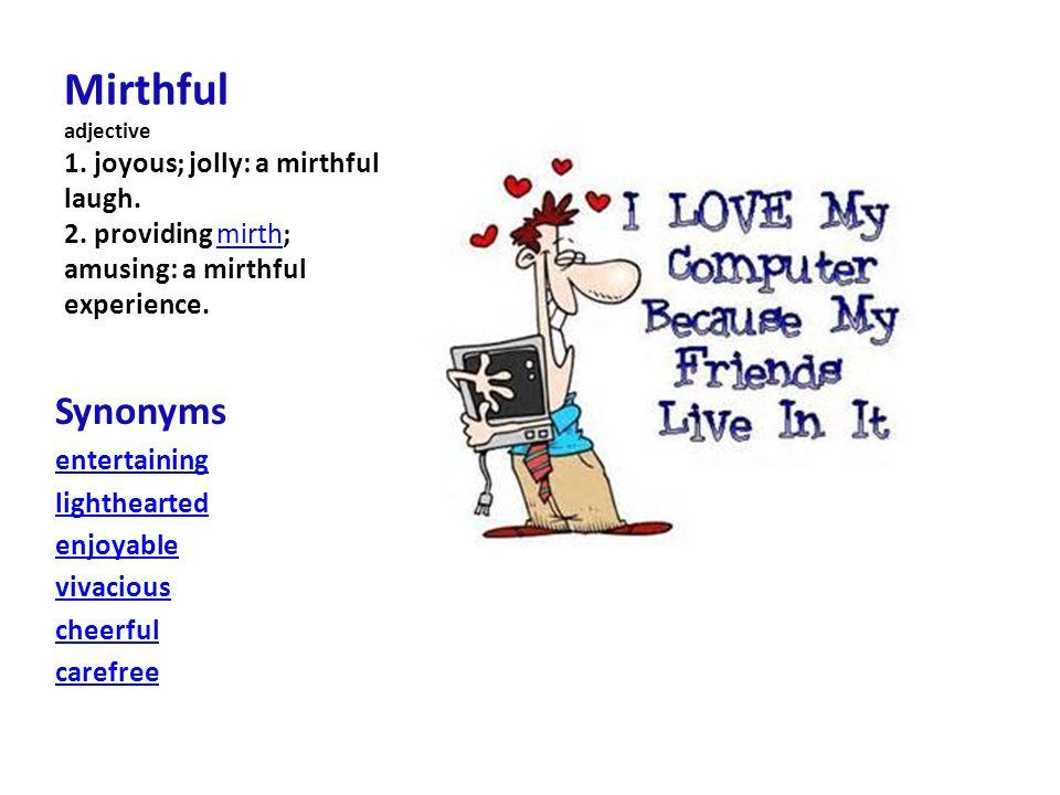 Mirthful adjective 1.joyous; jolly: a mirthful laugh.