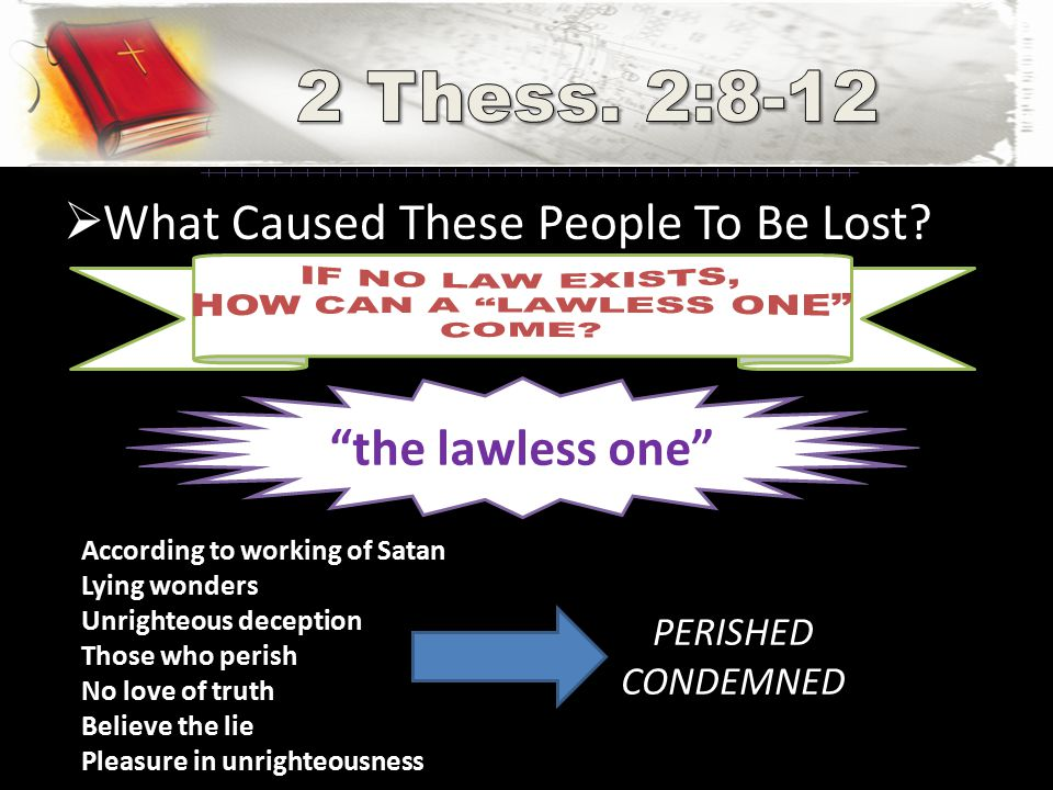 """ What Caused These People To Be Lost? """"the lawless one"""" According to working of Satan Lying wonders Unrighteous deception Those who perish No love of"""