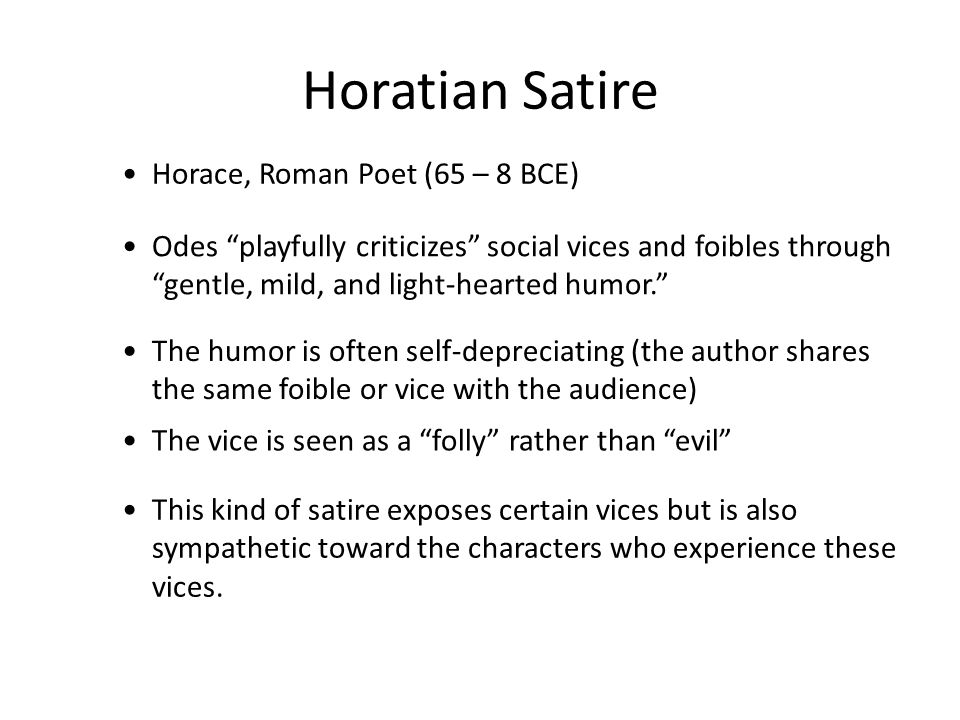 Juvenalian Satire * Juvenal (late 1 st century) * abrasive *aggressive attack on social evils * savage ridicule often marked by dark irony and sarcasm.