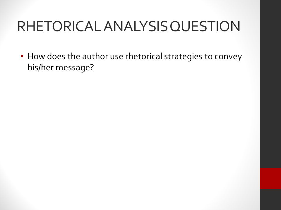 RHETORICAL ANALYSIS QUESTION How does the author use rhetorical strategies to convey his/her message?