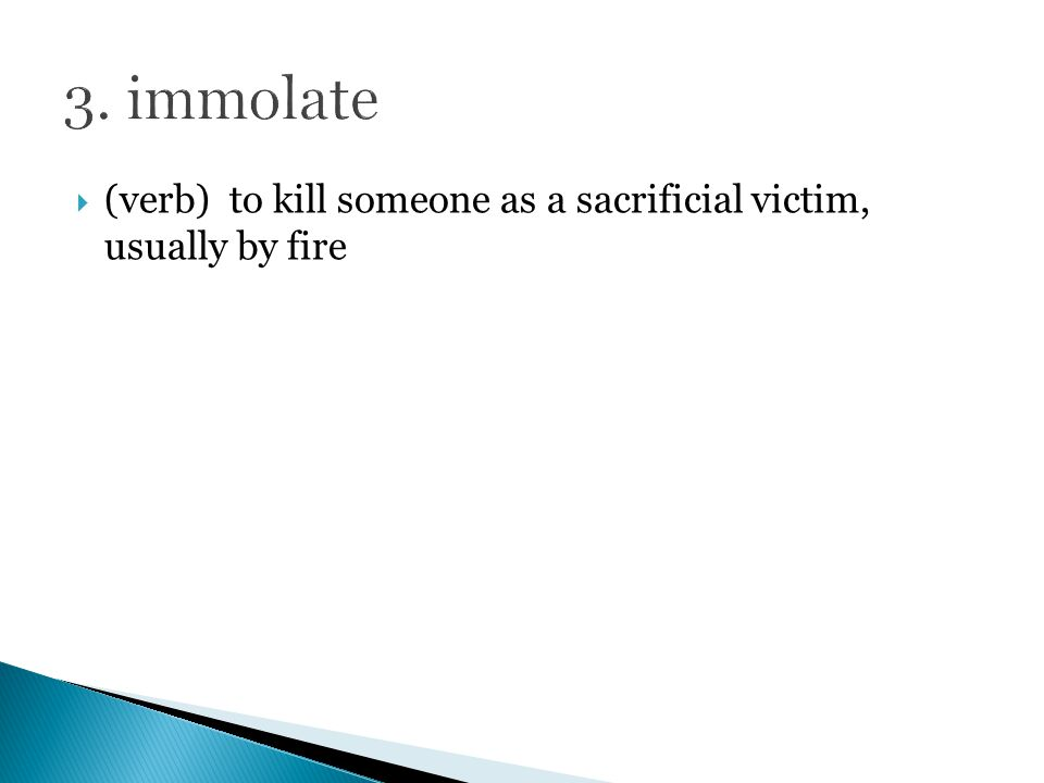  (verb) to kill someone as a sacrificial victim, usually by fire