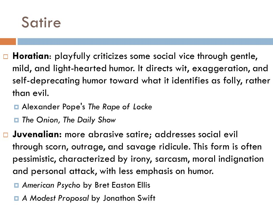 Satire  Horatian: playfully criticizes some social vice through gentle, mild, and light-hearted humor.